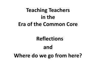 Teaching Teachers  in the  Era of the Common Core