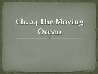 Ch. 24 The Moving Ocean