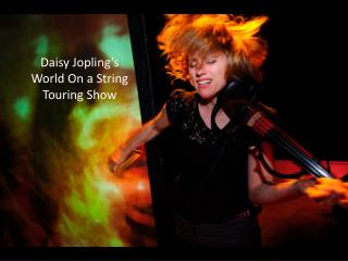 Daisy  Jopling's World On a String Touring Show