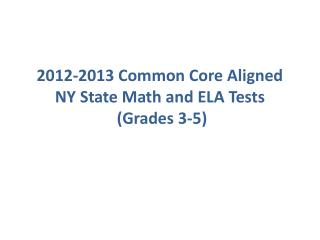 2012-2013 Common Core Aligned NY State Math and ELA Tests  (Grades 3-5)