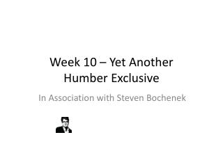 Week 10 –  Yet Another  Humber Exclusive