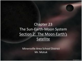 Chapter 23 The Sun-Earth-Moon System Section 2:  The Moon-Earth's Satellite