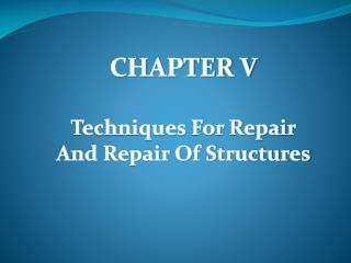CHAPTER V Techniques For Repair And Repair Of Structures