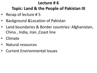 Lecture # 6 Topic: Land & the People of Pakistan III
