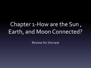 Chapter 1-How are the Sun , Earth, and Moon Connected?
