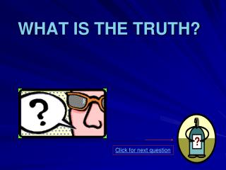 WHAT IS THE TRUTH?