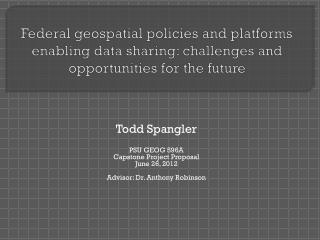 Todd Spangler PSU GEOG 596A Capstone Project Proposal June 26, 2012 Advisor: Dr. Anthony Robinson