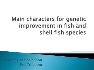 Main characters for genetic improvement in fish and shell fish species