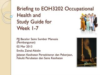 Briefing  to  EOH3202 Occupational Health  and  Study Guide for  Week  1-7