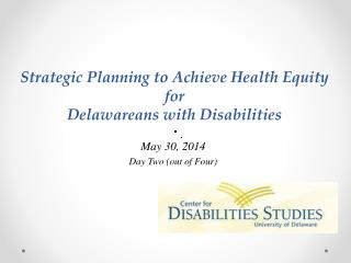 Strategic  Planning to Achieve Health Equity  for  Delawareans  with Disabilities