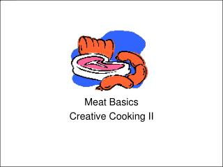 Meat Basics  Creative Cooking II