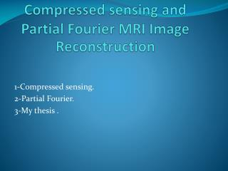 Compressed sensing and Partial Fourier MRI Image Reconstruction
