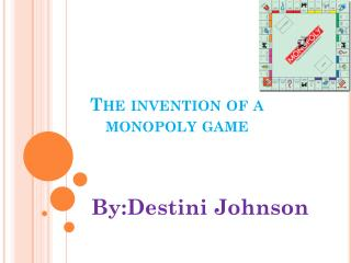 The invention of a monopoly game