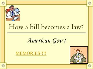 How  a bill becomes  a law?