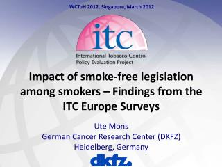 Impact of smoke-free legislation among smokers – Findings from the ITC Europe Surveys Ute Mons