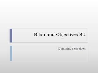 Bilan and Objectives SU