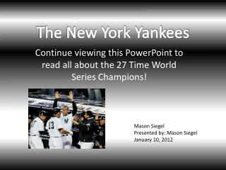Continue viewing this PowerPoint to read all about the 27 Time World Series Champions!