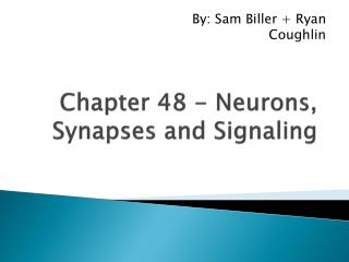 Chapter 48 - Neurons, Synapses and Signaling