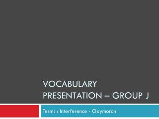 Vocabulary Presentation – Group j