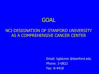 GOAL NCI-DESIGNATION OF STANFORD UNIVERSITY AS A COMPREHENSIVE CANCER CENTER
