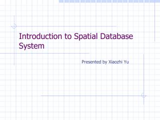 Introduction to Spatial Database System