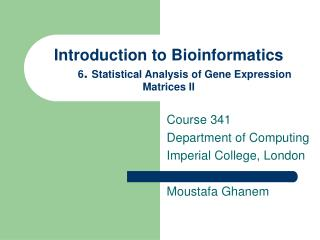Introduction to Bioinformatics 6 .  Statistical Analysis of Gene Expression Matrices II