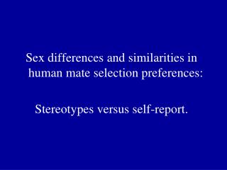 Sex differences and similarities in human mate selection preferences: