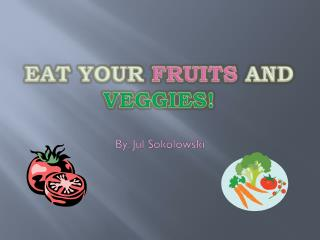 Eat Your Fruits and Veggies!