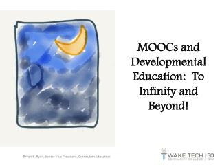 MOOCs and Developmental Education:  To Infinity and Beyond!