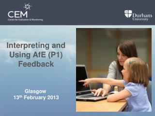 Interpreting and Using AfE (P1) Feedback