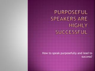 Purposeful Speakers are Highly Successful