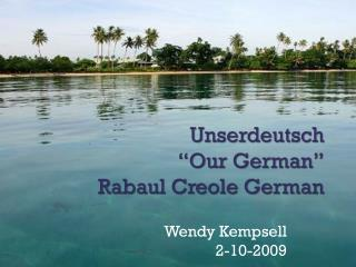 "Unserdeutsch ""Our German"" Rabaul  Creole German"