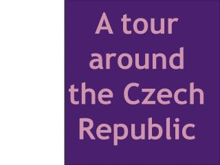 A  tour around the Czech Republic