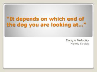 """""""It depends on which end of the  dog you  are looking at…"""""""