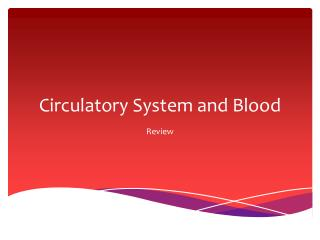 Circulatory System and Blood