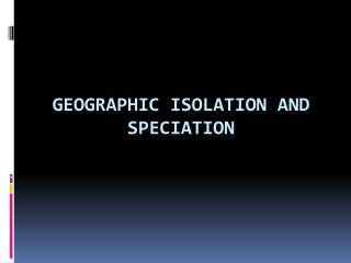 Geographic Isolation and Speciation