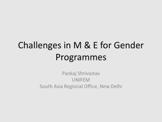 Challenges in M & E for Gender  Programmes