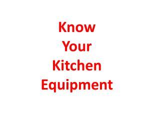 Know Your Kitchen Equipment