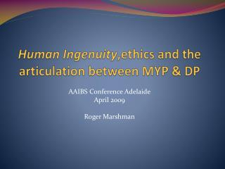 Human  Ingenuity ,ethics  and the articulation between MYP & DP