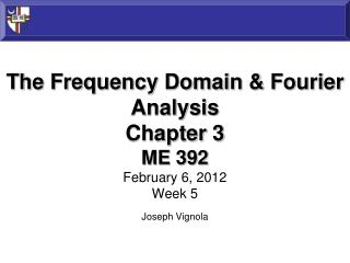 The Frequency Domain & Fourier Analysis Chapter 3 ME 392 February 6,  2012 Week 5