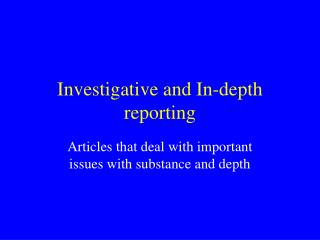 Investigative and In-depth reporting