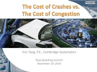 The Cost of Crashes vs.                The Cost of Congestion