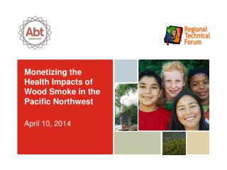 Monetizing the Health Impacts of Wood  Smoke in the Pacific Northwest April 10, 2014