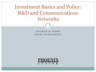 Investment Basics and Policy:  R&D and Communications Networks