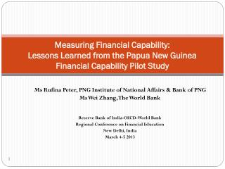 Ms  Rufina Peter, PNG  Institute of National Affairs & Bank of PNG Ms Wei  Zhang,  The World Bank