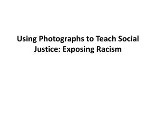 Using Photographs to Teach Social Justice: Exposing Racism