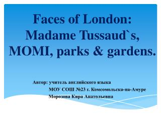 Faces of London:  Madame Tussaud`s, MOMI, parks & gardens.