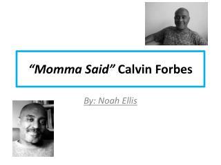 """Momma Said"" Calvin Forbes"