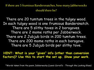 If there are 5  frumious Bandersnatches , how many  Jabberwocks  should there be?