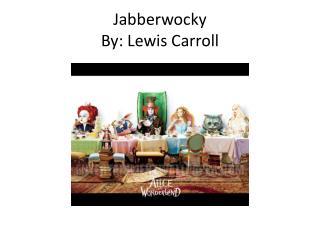 Jabberwocky  By: Lewis Carroll